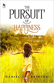 the pursuit of happiness: a book of studies and strowings